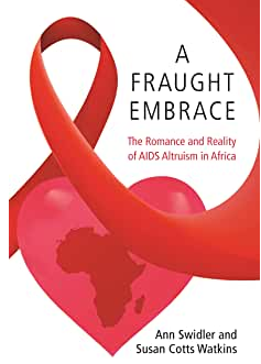 2017 A Fraught Embrace: The Romance and Reality of AIDS Altruism in Africa (with Susan Watkins, Princeton 2017)