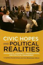Civic Hopes and Political Realities: Immigrants, Community Organizations, and Political Engagement